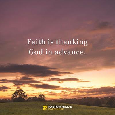 Faith Is Thanking God in Advance by Rick Warren