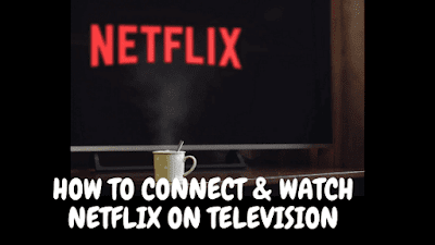 HOW TO CONNECT & WATCH NETFLIX ON TELEVISION