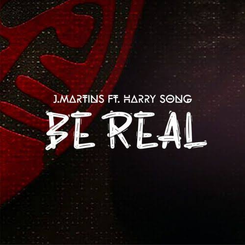 J Martins Ft Harry Song – Be Real