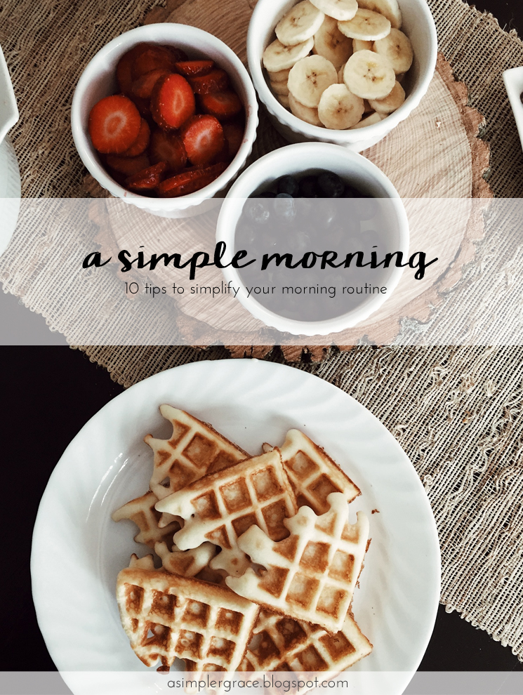 Ten Tips to Simplify Your Morning Routine - A Simpler Grace