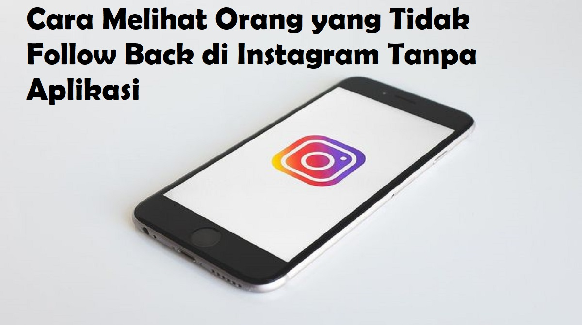 Cara Melihat Orang yang Tidak Follow Back di Instagram Tanpa Aplikasi