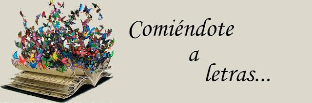 COMIÉNDOTE A LETRAS...