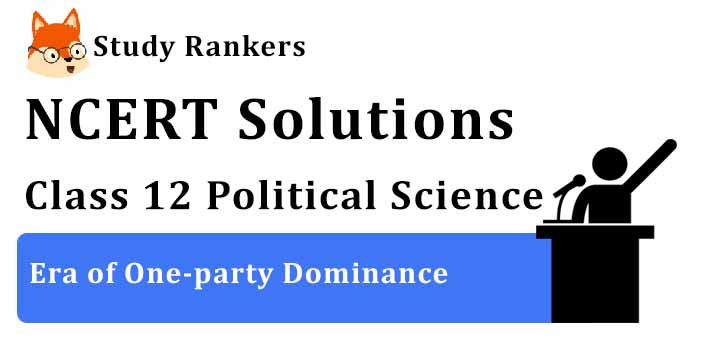 NCERT Solutions for Class 12 Political Science Era of One-party Dominance