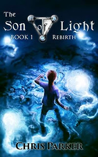 The Son of Light Book 1: Rebirth by Chris Parker