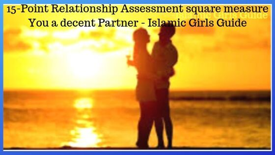 15 Point Relationship Assessment: square measure You a decent Partner? - Islamic Girls Guide