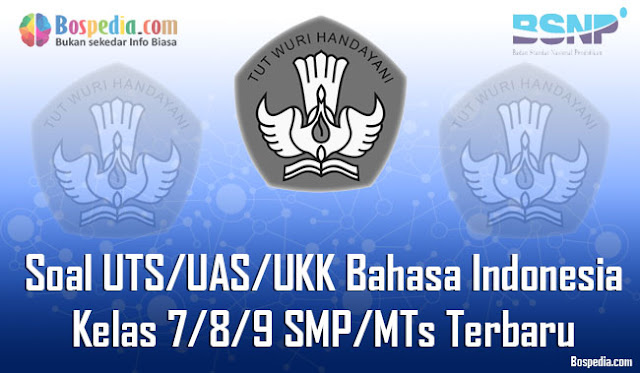 Kumpulan Soal UTS/UAS/UKK Bahasa Indonesia Kelas 7/8/9 SMP/MTs Terbaru dan Terupdate