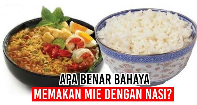 Apa benar Bahaya memakan mie dengan nasi?