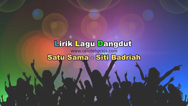 Satu Sama Lirik Lagu Dangdut - Siti Badriah