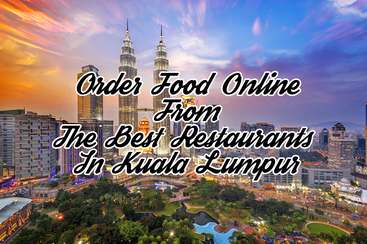 Order Food Online From The Best Restaurants In Kuala Lumpur