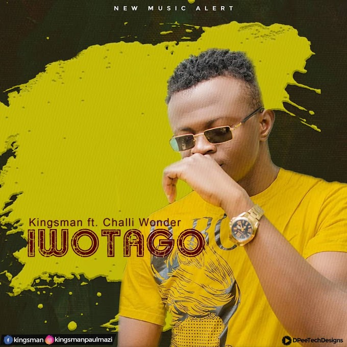 [MUSIC] Kingsman - Iwotago ft Challi wonder