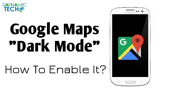 How To Enable Dark Mode In Google Maps On Android & iOS Device