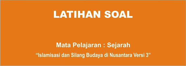 Soal Sejarah Indonesia X : Islamisasi dan Silang Budaya di Nusantara Lengkap 3