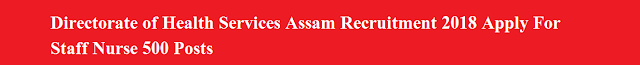 DHS Assam Recruitment 2018 Apply For Staff Nurse 500 Posts at dhs.assam.gov.in