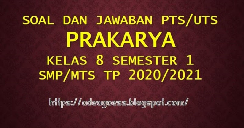 Download Soal Pts Uts Prakarya Kelas 8 Semester 1 Smp Mts Kurikulum 2013 Tp 2020 2021 Sobang 2
