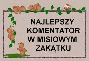 http://misiowyzakatek.blogspot.com/2013/03/najlepszy-komentator.html