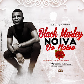 Black Marley - Noiva Do Noivo (Prod. Kavis Impalla Beatz) ( 2019 ) [DOWNLOAD]