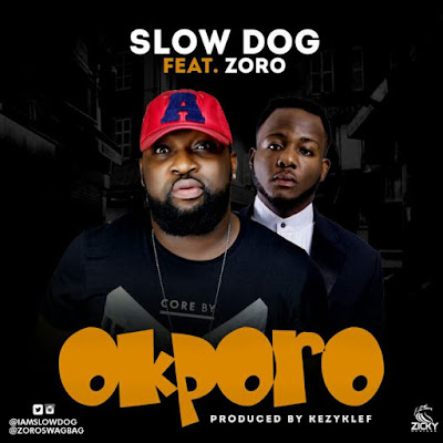 "PHOTO: Slow Dog- ""Okporo"" Ft. Zoro"