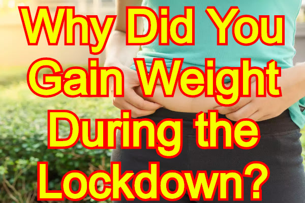 Why Did You Gain Weight During the Lockdown? Scientists Have Revealed the Real Reason