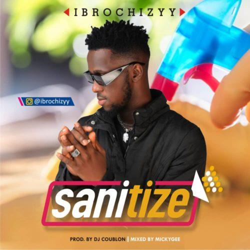 MUSIC: Ibrochizyy - Sanitize |@ibrochizyy