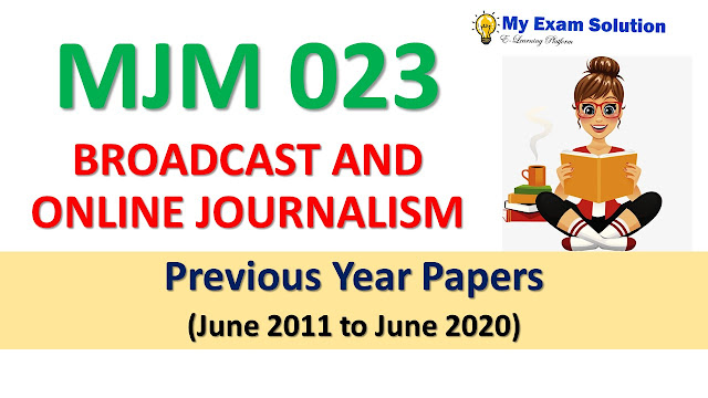 MJM 023 BROADCAST AND ONLINE JOURNALISM Previous Year Papers