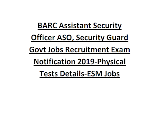 BARC Assistant Security Officer ASO, Security Guard Govt Jobs Recruitment Exam Notification 2019-Physical Tests Details-ESM Jobs