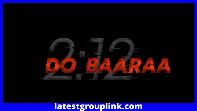 Do Baaraa Movie (2021) Cast, Release Date, Story