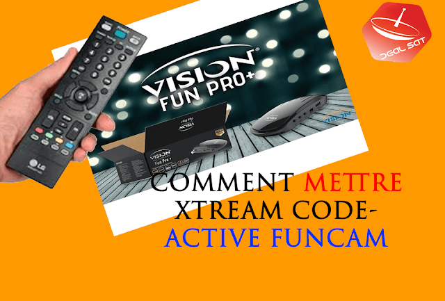 Comment mettre xtream codes et active funcam Vision Fun Pro PLUS