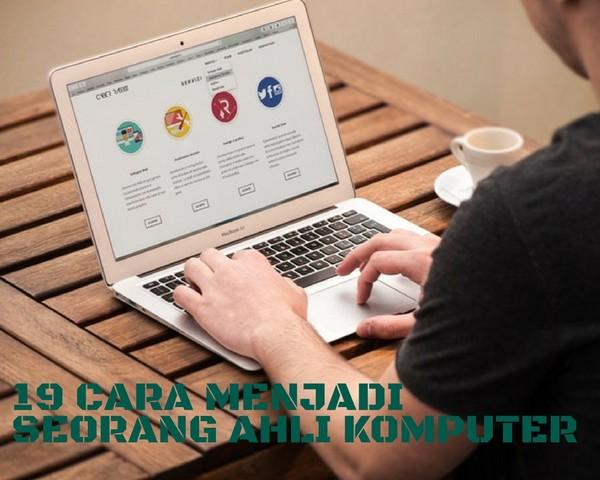 19 Cara Menjadi Seorang Ahli Komputer