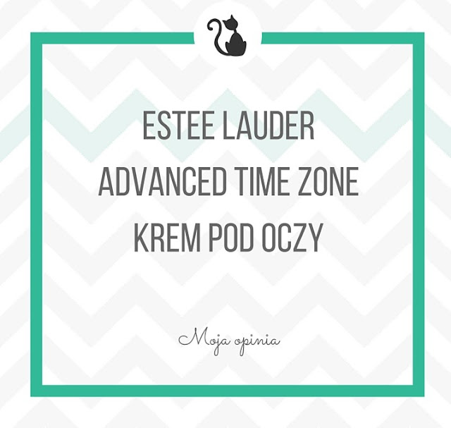 Moja opinia: Estee Lauder Advanced Time Zone, krem pod oczy