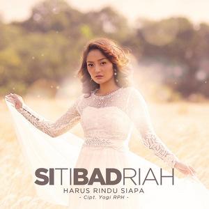 Siti Badriah - Harus Rindu Siapa