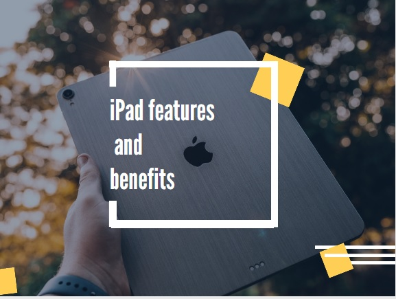 iPad features and benefits