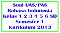 soal uas pas bahasa indonesia kelas 1 2 3 4 5 6 sd semester 1 kurikulum 2013