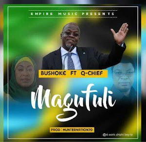 Download Mp3 | Bushoke ft Q Chief - Magufuli