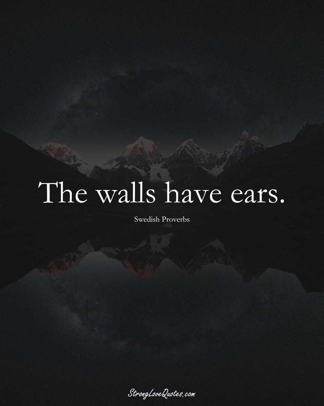 The walls have ears. (Swedish Sayings);  #EuropeanSayings