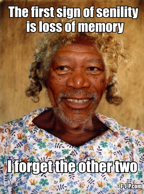 The first sign of senility is loss of memory.  I forget the other two