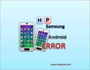 Cara Mengatasi Hp Samsung Android Sering Error