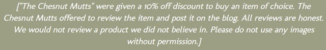 """[""""The Chesnut Mutts"""" were given a 10% off discount to buy an item of choice. The Chesnut Mutts offered to review the item and post it on the blog. All reviews are honest. We would not review a product we did not believe in. Please do not use any images without permission.]"""
