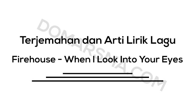 Terjemahan dan Arti Lirik Lagu Firehouse - When I Look Into Your Eyes