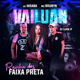 Download Música Vai Luan, Rainha dos Faixa Preta - Mc Moana Part. MC Brunyn Mp3