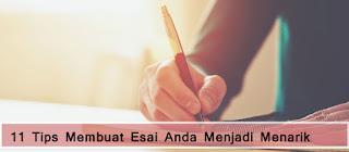 11 Tips membuat Esai Anda Menjadi Menarik / https://www.esaiedukasi.com/2019/03/tips-menulis-esai.html