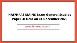 HAS/HPAS MAINS Exam General Studies Paper -II Held on 04 December 2020