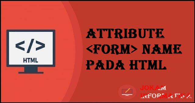 Tagging <form> Name Attribute Pada Bahasa Pemrograman HTML - JOKAM INFORMATIKA