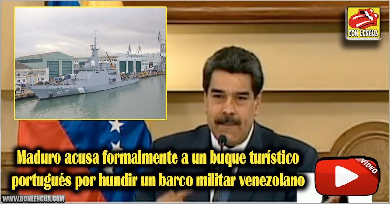 Maduro acusa formalmente a un buque turístico portugués por hundir un barco militar venezolano