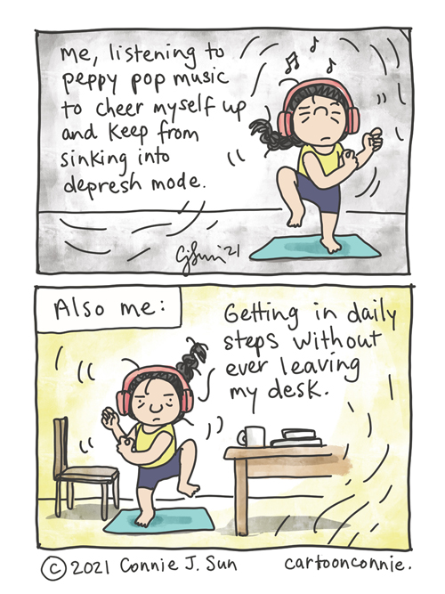 """Two-panel comic of a girl with a braid and pink headphones on, dancing awkwardly to music. Panel 1 text: """"Me, listening to peppy pop music to cheer myself up and keep from sinking into depresh mode."""" Panel 2 shows her still dancing with a determined look on her face, between a work desk and chair. Text reads, """"Also me: getting in daily steps without ever leaving my desk."""" Webcomic strip by Connie Sun, cartoonconnie"""