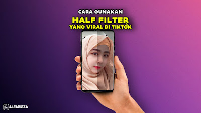 Cara-Gunakan-Half-Filter-yang-Viral-di-TikTok