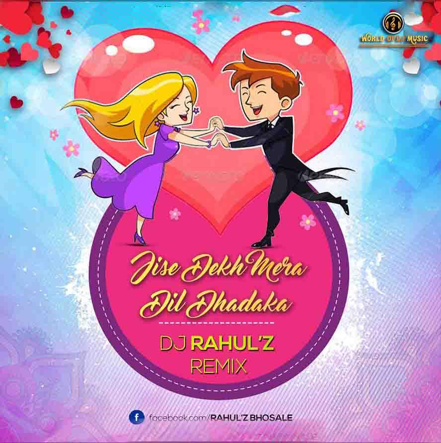 Jise Dekh Mera Dil Dhadka Dj Rahul Z Remix World Of Dj Music