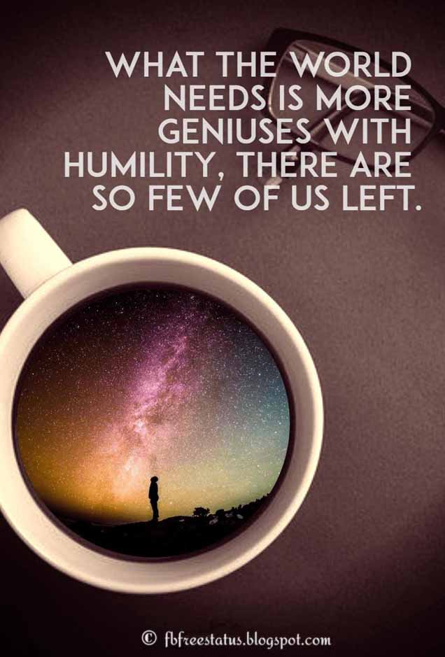 """What the world needs is more geniuses with humility; there are so few of us left."" - Oscar Levant Quote"