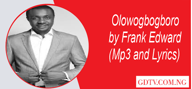 Olowogbogboro lyrics by Nathaniel Bassey