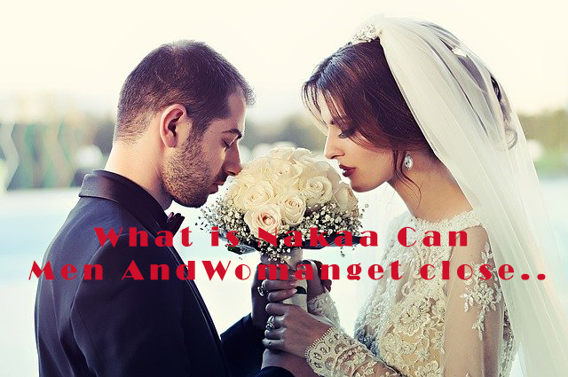 What is (nekhaa) marriage)? Can men and women get close after this marriage?