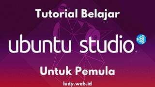 Tutorial Ubuntu Studio Dari Dasar Untuk Pemula